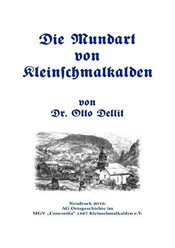 Die Mundart von Kleinschmalkalden: Autor: Dr. Otto Dellit, Herausgeber: Ingolf Eplinius, AG Ortsgeschichte Kleinschmalkalden