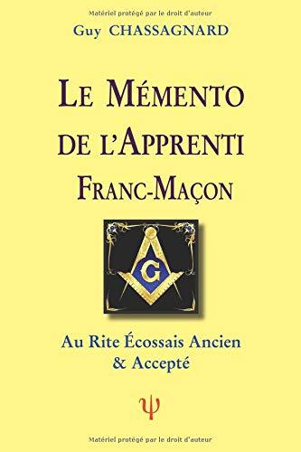 LE MÉMENTO DE L'APPRENTI FRANC-MAÇON: Au Rite écossais ancien et accepté par  Guy Chassagnard