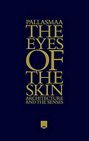 The Eyes of the Skin: Architecture and the Senses