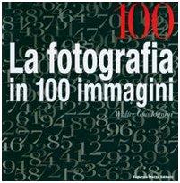 Cento. La fotografia in cento immagini