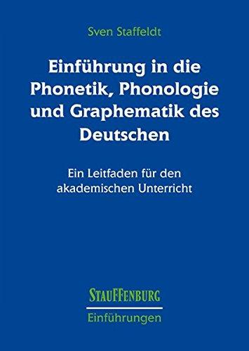 Einführung in die Phonetik, Phonologie und Graphematik des Deutschen: Ein Leitfaden für den akademischen Unterricht (Stauffenburg Einführungen)