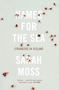 Names for the Sea: Strangers in Iceland by [Moss, Sarah]