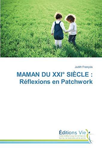 MAMAN DU XXIº SIÈCLE : Réflexions en Patchwork par Judith François