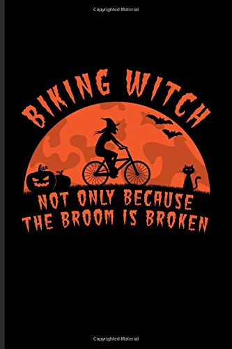 Biking Witch Not Only Because The Broom Is Broken: Biking And Cycling Journal For Cyclists, Biking Couple, Mountain Bike Trails, Street Race, Downhill & Wheelies Fans - 6x9 - 100 Blank Lined Pages
