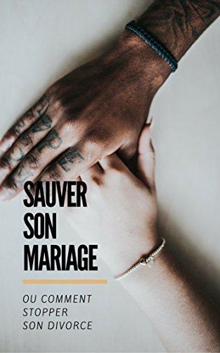 Sauver son mariage: ou comment stopper son divorce