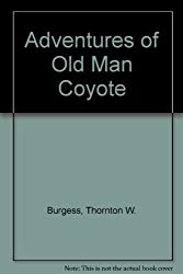 Adventures of Old Man Coyote by Thornton W. Burgess (1974-02-05)