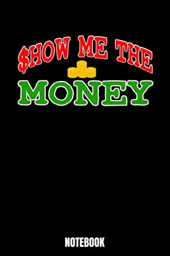 Show Me The Money Notebook: Money Notebook, Planner, Journal, Diary, Planner, Gratitude, Writing, Travel, Goal, Bullet Notebook | Size 6 x 9 | 110 ... your family and friends who is a fan of mo (Dollar Und Coin Bank)