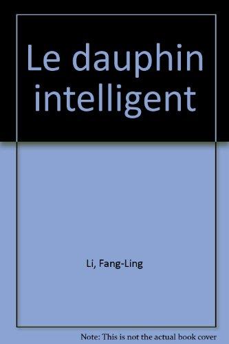 Gros plan sur les animaux Le dauphin intelligent: Une mine d'informations pour tous les petits curieux. par LI FANG-LING