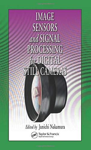 Image Sensors and Signal Processing for Digital Still Cameras (Optical Science and Engineering) Digital Still Camera