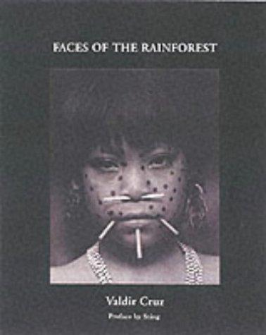 Faces of the Rainforest: The Yanomani (Photographs and journals by Valdir Cruz) by Valdir Cruz (2002-09-01)