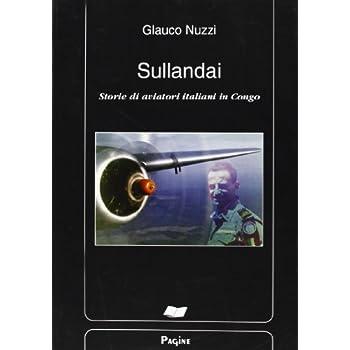 Sullandai. Storie Di Aviatori Italiani In Congo