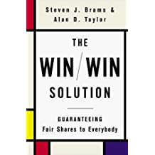 The Win/Win Solution: Guaranteeing Fair Shares to Everyone by Steven J. Brams (1999-06-01)