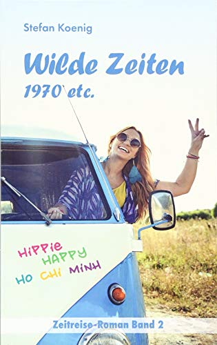 Wilde Zeiten - 1970 etc.: Zeitreise-Roman Band 2 (Zeitreise Romane)