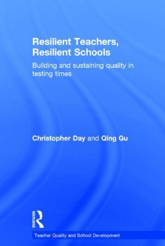 Resilient Teachers, Resilient Schools: Building and sustaining quality in testing times (Teacher Quality and School Development) by Christopher Day (2014-04-07)