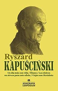 Ryszard Kapuscinski: Un día más con vida / Ébano / Los cínicos no sirven para este oficio / Viajes con Heródoto par Ryszard Kapuscinski