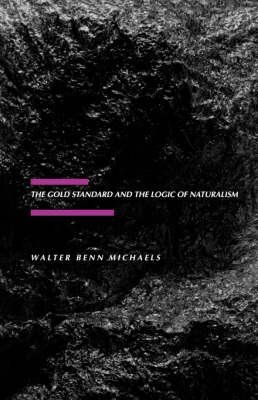[The Gold Standard and the Logic of Naturalism: American Literature at the Turn of the Century] (By: Walter Benn Michaels) [published: November, 1988]