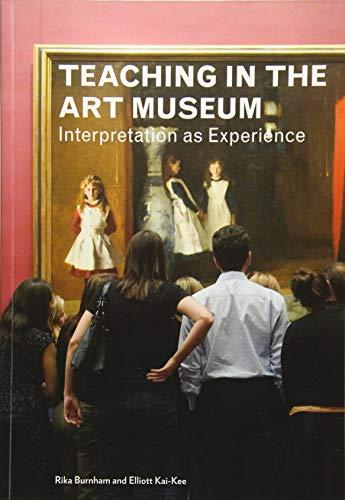Teaching in the Art Museum: Interpretation As Experience di Rika Burnham