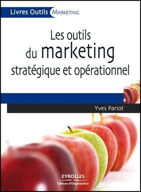 Les outils du marketing stratégique et opérationnel : 27 Outils et grilles d'analyse prêts à l'emploi
