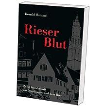 Rieser Blut: Zwölf Kurzkrimis aus Nördlingen und dem Ries