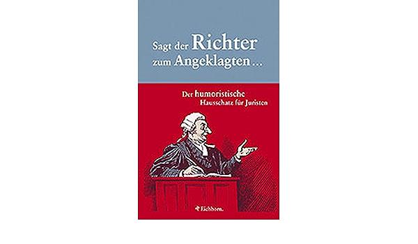 Sagt Der Richter Zum Angeklagten Der Humoristische Hausschatz Fur Juristen Amazon De Wagner Eveline Kraft Sassa Bucher