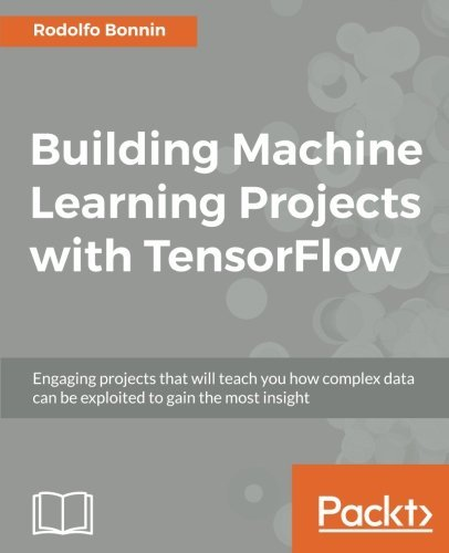 Building Machine Learning Projects with TensorFlow by Rodolfo Bonnin (2016-12-06)