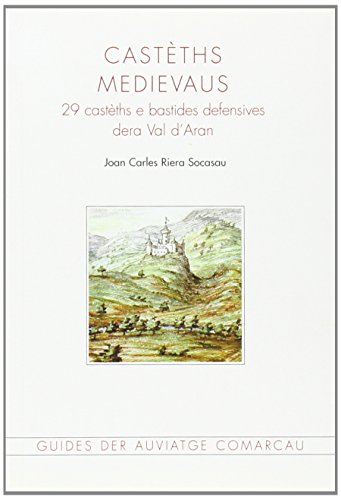 Castèths medievaus: 29 castèths e bastides defensives dera Val d'Aran (Guies del patrimoni comarcal)