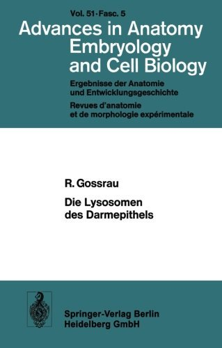 Die Lysosomen des Darmepithels: Eine entwicklungsgeschichtliche Untersuchung (Advances in Anatomy, Embryology and Cell Biology) (German Edition) by R. Gossrau (1975-07-04)