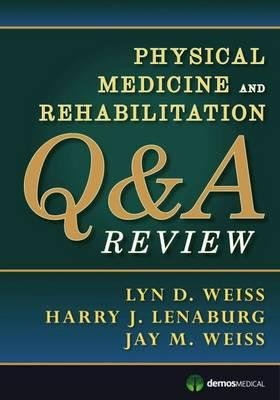 [(Physical Medicine and Rehabilitation Q&A Review)] [Author: Lyn Weiss] published on (May, 2013)
