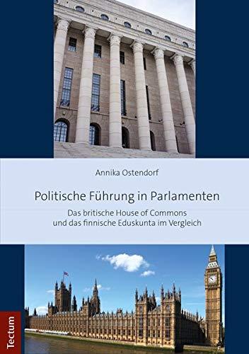 Politische Führung in Parlamenten: Das britische House of Commons und das finnische Eduskunta im Vergleich
