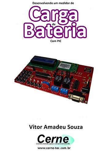 Desenvolvendo um medidor de Carga de Bateria Com PIC (Portuguese ...