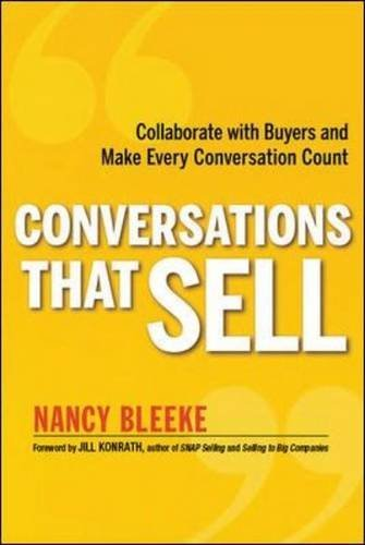 Conversations That Sell: Collaborate with Buyers and Make Every Conversation Count by Nancy Bleeke (2013-05-01)