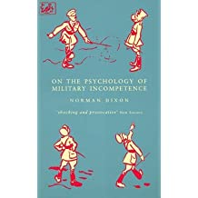 [On the Psychology of Military Incompetence] (By: Norman F. Dixon) [published: February, 1994]