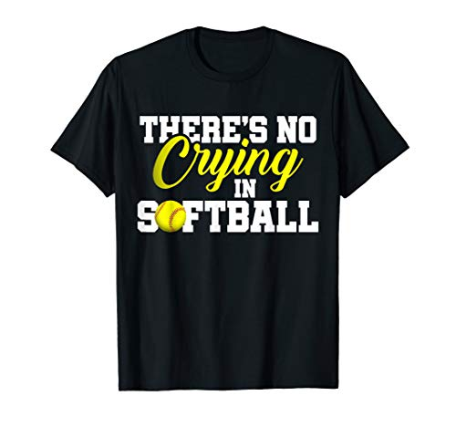 There's No Crying in Softball - Funny Softball Gifts T-Shirt -