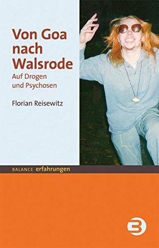 Von Goa nach Walsrode: Auf Drogen und Psychosen (BALANCE Erfahrungen)