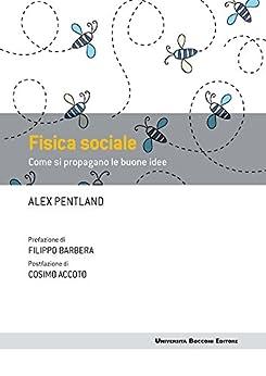 Fisica sociale: Come si propagano le buone idee di [Pentland, Alex]