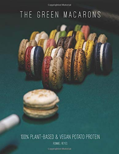 The Green Macarons: 100% Plant-based & Vegan Potato Protein (Sustainable Baking, Band 2)