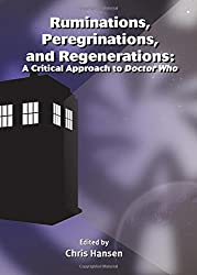 Ruminations, Peregrinations, and Regenerations: A Critical Approach to Doctor Who