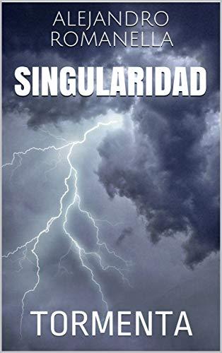 Singularidad: TORMENTA eBook: Alejandro Romanella: Amazon.es ...