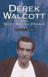 Derek Walcott & West Indian Drama: