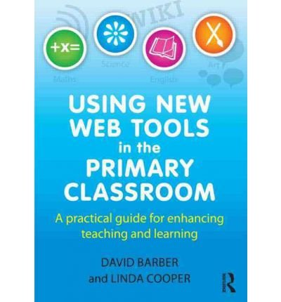 [ USING NEW WEB TOOLS IN THE PRIMARY CLASSROOM A PRACTICAL GUIDE FOR ENHANCING TEACHING AND LEARNING BY BARBER, DAVID](AUTHOR)PAPERBACK