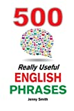 500 Really Useful English Phrases: From Intermediate to Advanced: Volume 1 (Really Useful Phrases)
