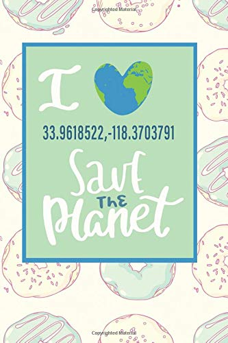 I Love 33.9618522,-118.3703791 Save The Planet: A Planner Notebook For Los Angeles and Donut Lovers -