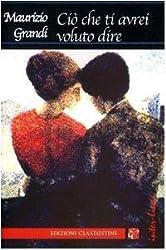 Ciò che ti avrei voluto dire (Narrativa tascabile) di Grandi, Maurizio (2004) Tapa blanda