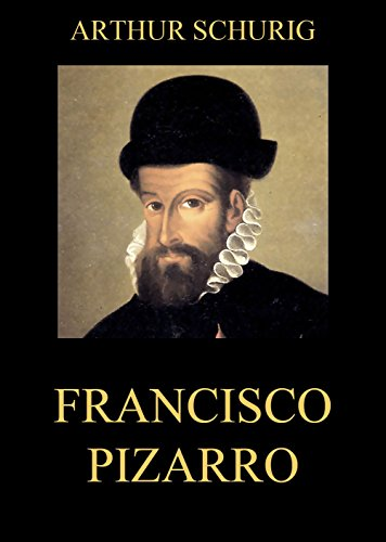 Francisco Pizarro (German Edition) por Arthur Schurig