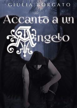 Accanto a un angelo di [Borgato, Giulia]