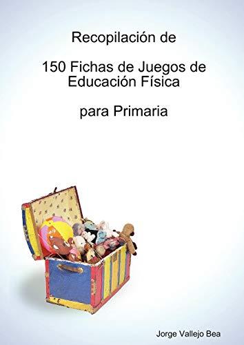 Recopilación de 150 Fichas de Juegos de Educación Física para Primaria - 9781409201960