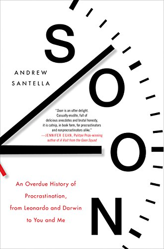 Soon: What Science, Philosophy, Religion and History Teach Us about the Surprising Power of Procrastination por Andrew Santella