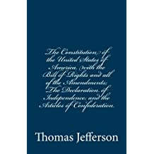 The Constitution of the United States of America, with the Bill of Rights and all of the Amendments; The Declaration of Independence; and the Articles of Confederation by Thomas Jefferson (2014-08-12)