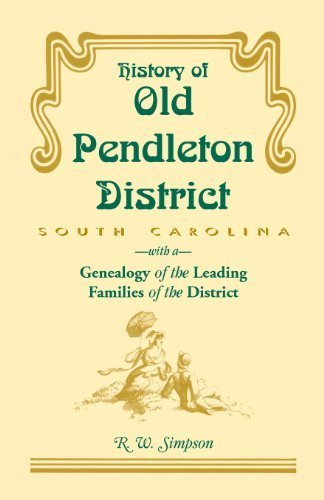 History of Old Pendleton District (South Carolina) with a Genealogy of the Leading Families by R W Simpson W. Simpson (2009-08-06)