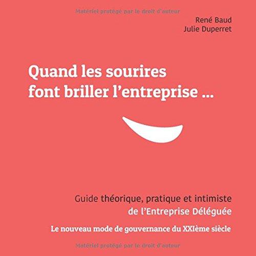 Quand les sourires font briller les entreprises ... : Guide théorique, pratique et intimiste de l'Entreprise Déléguée Le nouveau mode de gouvernance du XXIème siècle